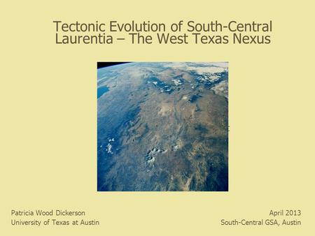 Tectonic Evolution of South-Central Laurentia – The West Texas Nexus Patricia Wood Dickerson University of Texas at Austin April 2013 South-Central GSA,