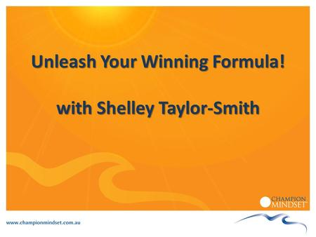 Unleash Your Winning Formula! with Shelley Taylor-Smith.