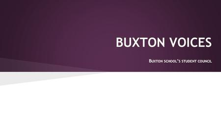 BUXTON VOICES B UXTON SCHOOL ' S STUDENT COUNCIL.