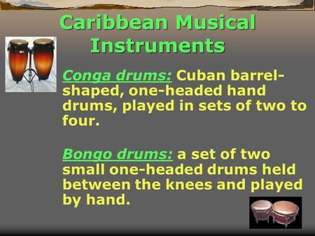 Caribbean Musical Instruments Conga drums: Cuban barrel- shaped, one-headed hand drums, played in sets of two to four. Bongo drums: a set of two small.