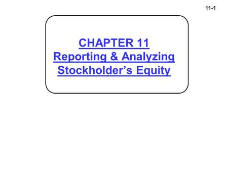 11-1 CHAPTER 11 Reporting & Analyzing Stockholder's Equity.