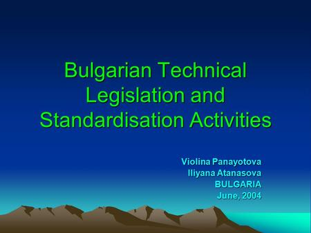 Bulgarian Technical Legislation and Standardisation Activities Violina Panayotova Iliyana Atanasova BULGARIA June, 2004.