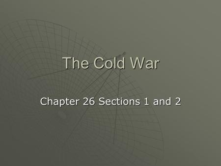 "The Cold War Chapter 26 Sections 1 and 2. 1945 – A Critical Year  Yalta The ""Big Three""The ""Big Three""  Churchill, Stalin, and Roosevelt PolandPoland."