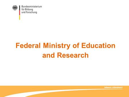 Federal Ministry of Education and Research. 1 Prof. Dr. Annette Schavan, MdB Federal Minister of Education and Research Dr. Helge Braun Parliamentary.