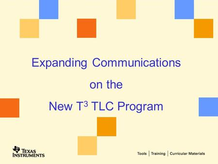 Expanding Communications on the New T 3 TLC Program.