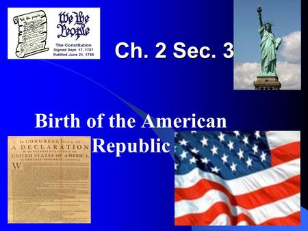 Ch. 2 Sec. 3 Birth of the American Republic Today's Standard 10.2 Students compare and contrast the Glorious Revolution of England, the American Revolution,
