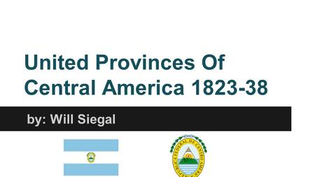 United Provinces Of Central America 1823-38 by: Will Siegal.
