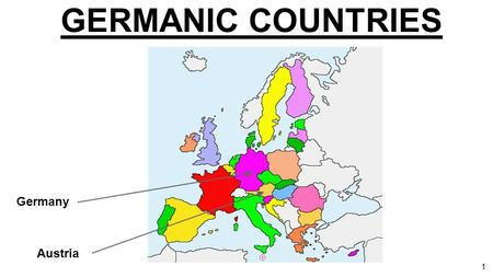GERMANIC COUNTRIES Germany Austria 1. GERMANY Capital: Berlin Geographical size: 357 137,2 km2 Official EU language: German Currency: Eurozone member.
