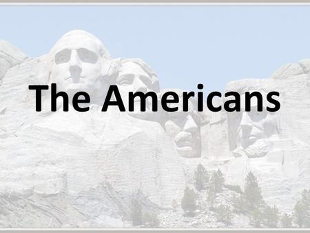 The Americans. RICH HISTORY – The United States is a very young country when compared to others: England – Egypt – China – United States – a little more.