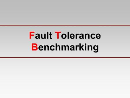 Fault Tolerance Benchmarking. 2 Owerview What is Benchmarking? What is Dependability? What is Dependability Benchmarking? What is the relation between.