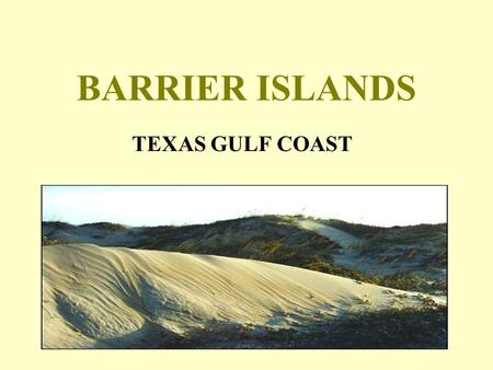 BARRIER ISLANDS TEXAS GULF COAST.