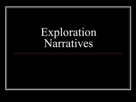 Exploration Narratives. Narrative Accounts Tell the story of real-life events. LITERARY & HISTORICAL!