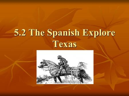 5.2 The Spanish Explore Texas. Pineda Explores the Gulf Coast Alonso Alvarez de Pineda was looking for a northern waterway to the Pacific Alonso Alvarez.