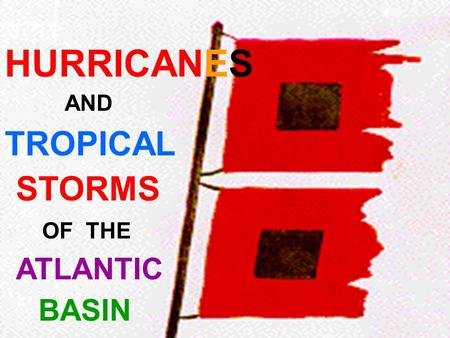 HURRICANES AND TROPICAL STORMS OF THE ATLANTIC BASIN.