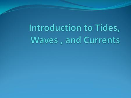 Why does the ocean move? The tides, waves, and currents cause motion in the ocean They are the result of interactions of many forces and factors Conditions.