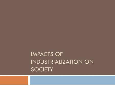 IMPACTS OF INDUSTRIALIZATION ON SOCIETY. Research/Poster  With your partner, develop research questions about the impact of industrialization on society.