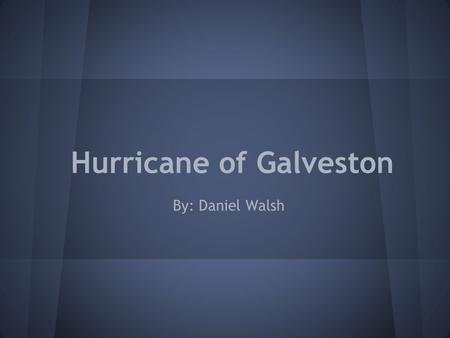 Hurricane of Galveston By: Daniel Walsh. What is a Hurricane? an intense tropical weather system with a well defined circulation and maximum sustained.