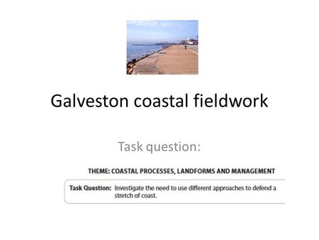 Galveston coastal fieldwork Task question:.  texas/houston/article/Sea-swallowing-Galveston-faster-than-