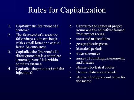 Rules for Capitalization 1.Capitalize the first word of a sentence. 2.The first word of a sentence following a colon can begin with a small letter or.