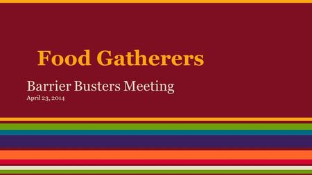 Food Gatherers Barrier Busters Meeting April 23, 2014.