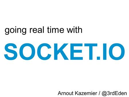 Zz SOCKET.IO going real time with Arnout Kazemier