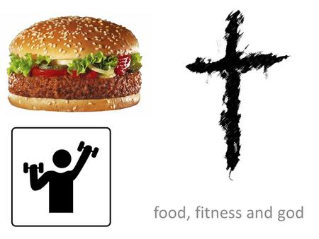 Food, fitness and god. vanity https://www.youtube.com/watch?v= whPuRLil4c0.