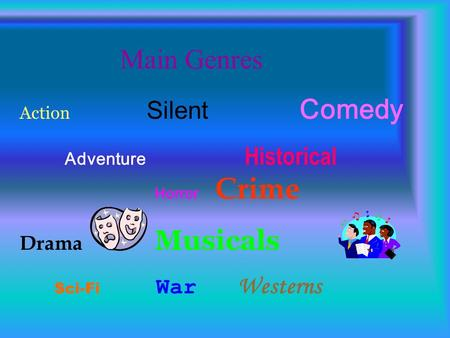 Main Genres Action Silent Comedy Adventure Historical Horror Crime Drama Musicals Sci-Fi War Westerns.