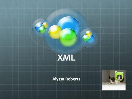 XML Alyssa Roberts. What is XML? Extensible Markup Language Specification to creating custom mark-up languages Simplified version of SGML, originally.