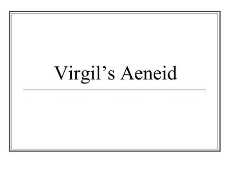 Virgil's Aeneid. Characters Aeneas – The hero of the story Dido – Queen of Carthage and Aeneas's lover Anchises – Aeneas' father Aschates – Aneneas' friend.