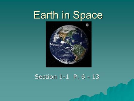Earth in Space Section 1-1 P. 6 - 13. Astronomy  The study of space.  The study of the Moon stars and other objects in Space.