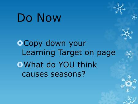 Do Now  Copy down your Learning Target on page  What do YOU think causes seasons?