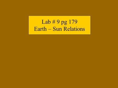 Lab # 9 pg 179 Earth – Sun Relations. Weather ► The state of the atmosphere at a particular place for a short period of time. ► Described by measuring.