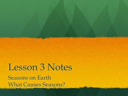 Lesson 3 Notes Seasons on Earth What Causes Seasons?