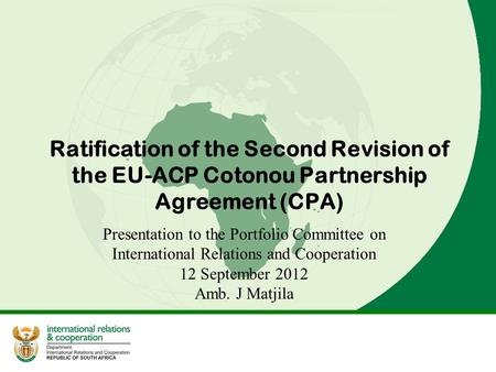 Ratification of the Second Revision of the EU-ACP Cotonou Partnership Agreement (CPA) Presentation to the Portfolio Committee on International Relations.