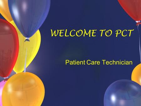 WELCOME TO PCT Patient Care Technician. Classroom Instructors Shelly Bennett, RN Clinical Instructors Stephanie Daniels, RN Donna Algarin, RN Program.