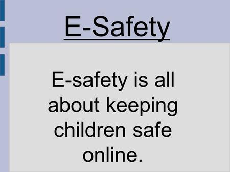 E-safety is all about keeping children safe online.