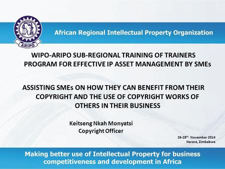 WIPO-ARIPO SUB-REGIONAL TRAINING OF TRAINERS PROGRAM FOR EFFECTIVE IP ASSET MANAGEMENT BY SMEs ASSISTING SMEs ON HOW THEY CAN BENEFIT FROM THEIR COPYRIGHT.