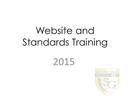 Website and Standards Training 2015. New Website Streamlined to make it easier to use You don't need to understand HTML coding Fewer unnecessary widgets.