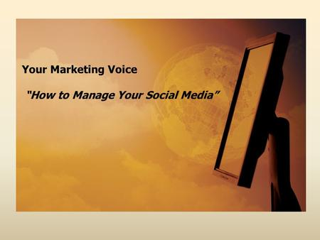 "Your Marketing Voice ""How to Manage Your Social Media"""