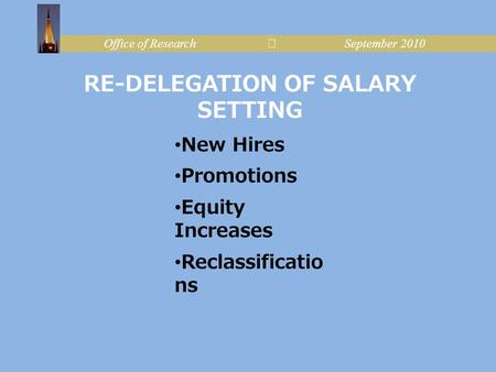 Office of Research September 2010 RE-DELEGATION OF SALARY SETTING New Hires Promotions Equity Increases Reclassificatio ns.