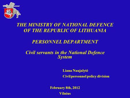 THE MINISTRY OF NATIONAL DEFENCE OF THE REPUBLIC OF LITHUANIA PERSONNEL DEPARTMENT Civil servants in the National Defence System Liana Naujalytė Civil.