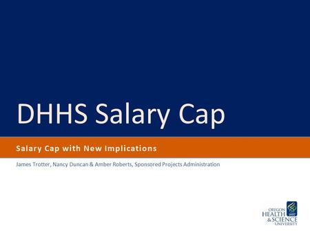 Salary Cap with New Implications James Trotter, Nancy Duncan & Amber Roberts, Sponsored Projects Administration DHHS Salary Cap.
