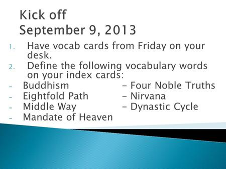 1. Have vocab cards from Friday on your desk. 2. Define the following vocabulary words on your index cards: - Buddhism- Four Noble Truths - Eightfold Path-