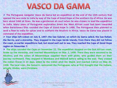  The Portuguese navigator Vasco da Gama led an expedition at the end of the 15th century that opened the sea route to India by way of the Cape of Good.