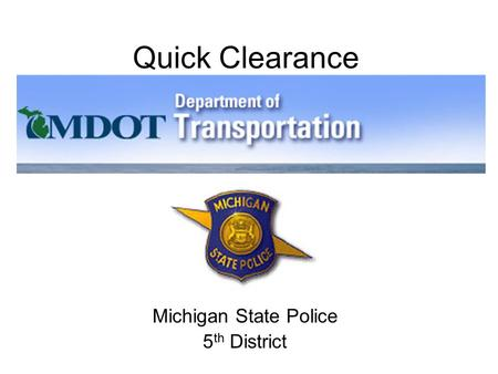 Quick Clearance Michigan State Police 5 th District.