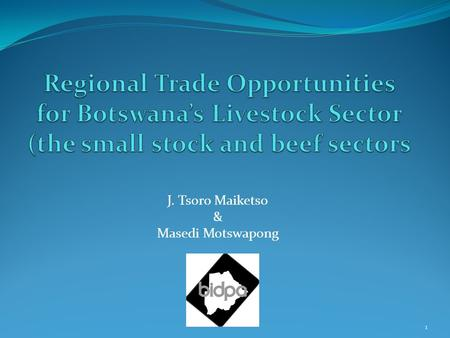 J. Tsoro Maiketso & Masedi Motswapong 1. Outline 1. Introduction 2. Trade trends 3. Objectives of the Paper 4. Methods 2.