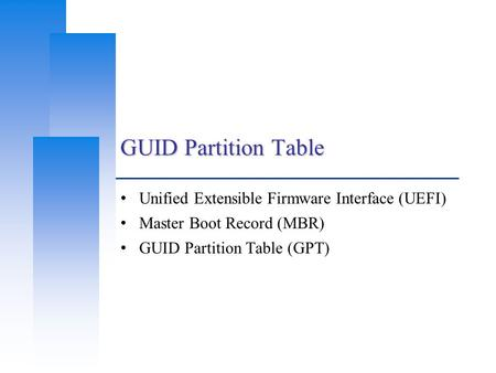 GUID Partition Table Unified Extensible Firmware Interface (UEFI)