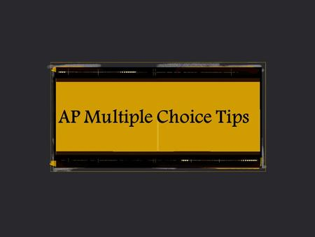 AP Multiple Choice Tips. THE MULTIPLE CHOICE QUESTIONS THERE ARE 60 QUESTIONS IN 45 MINUTES THERE ARE 5 CHOICES EVERY ONE WRONG DOES NOT COUNT ANY POINTS.