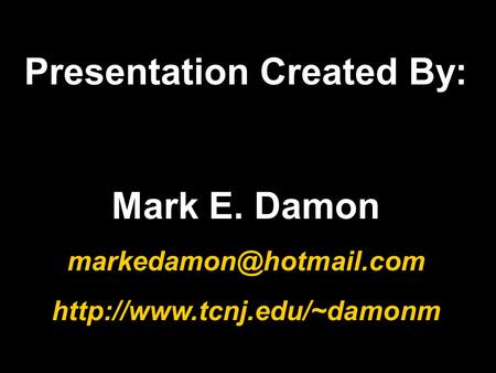 Presentation Created By: Mark E. Damon
