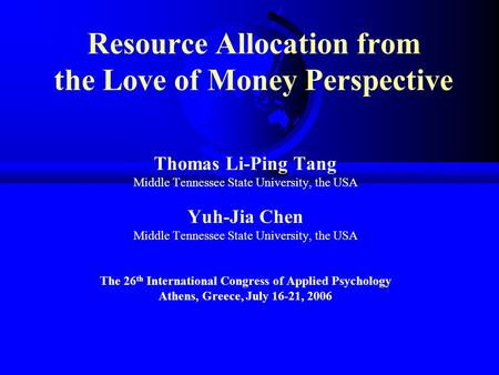 Resource Allocation from the Love of Money Perspective Thomas Li-Ping Tang Middle Tennessee State University, the USA Yuh-Jia Chen Middle Tennessee State.